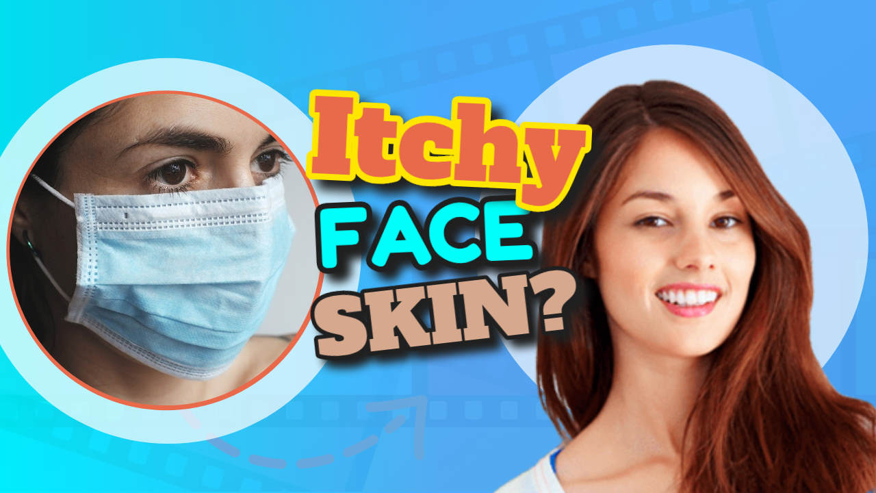 Itchy Face Skin – What to Do and What Not to Do